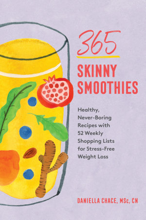 365 Skinny Smoothies  Healthy  Never Boring Recipes with 52 Weekly Shopping Lists for Stress Free Weight Loss