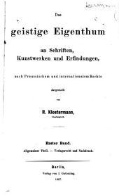 Das geistige Eigenthum an Schriften, Kunstwerken und Erfindungen, nach preussischem und internationalem Rechte