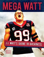 Mega Watt: J.J. Watt's Surge to Greatness