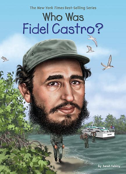 Who Was Fidel Castro? Pdf Book