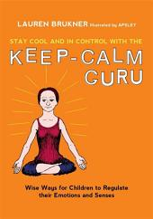 Stay Cool and In Control with the Keep-Calm Guru: Wise Ways for Children to Regulate their Emotions and Senses