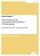 Zum Praxisbezug der wirtschaftswissenschaftlichen FH-Studiengänge: Vergl. Studie: Österreich - Baden-Württemberg