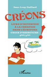 Créons: Livre d'incitation à la création dans l'écriture - Choix d'exercices : 6ème / 3ème