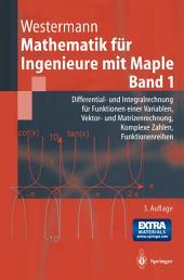 Mathematik für Ingenieure mit Maple: Differential- und Integralrechnung für Funktionen einer Variablen, Vektor- und Matrizenrechnung, Komplexe Zahlen, Funktionenreihen, Ausgabe 3
