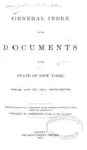General Index to the Documents of the State of New York, from 1777 to 1871, Inclusive