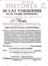 Historia de las variaciones de las yglesias protestantes, y exposición de la doctrina de la Yglesia Catholica sobre los puntos de controversia ...