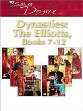 Dynasties: The Elliotts Miniseries: Under Deepest Cover\Marriage Terms\The Intern Affair\Forbidden Merger\The Expectant Executive\Beyond the Boardroom