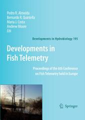 Developments in Fish Telemetry: Proceedings of the Sixt Conference on Fish Telemetry held in Europe