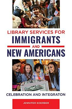 Library Services for Immigrants and New Americans  Celebration and Integration PDF
