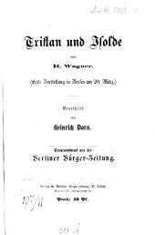 Tristan und Isolde von R. Wagner: erste Vorstellung in Berlin am 20. März beurtheilt von Heinrich Dorn. Separatabdruck aus der Berliner Bürger-Zeitung
