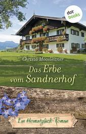 Das Erbe vom Sandnerhof: Ein Heimatglück-Roman -
