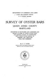 Survey of Oyster Bars, Queen Annes County, Maryland: Description of Boundaries and Landmarks and Report of Work of United States Coast and Geodetic Survey in Cooperation with United States Bureau of Fisheries and Maryland Shell Fish Commission, Volume 4