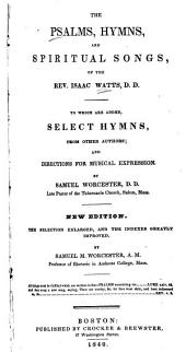 The Psalms, Hymns, and Spiritual Songs of the Rev. Isaac Watts: To which are Added Select Hymns from Other Authors and Directions for Musical Expression