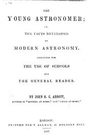 The Young Astronomer; or, the facts developed by modern astronomy, collected for the use of schools, etc