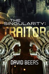 The Singularity: Traitor: The Singularity Series 2/7