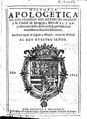 Historia apologetica en los sucessos del reyno de Aragon y su ciudad de Çaragoça, años de 91 y 92 y relaciones fieles de la verdad que hasta aora manzillaron diuersos escritores