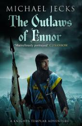 The Outlaws of Ennor (Knights Templar Mysteries 16): A devishly plotted medieval mystery