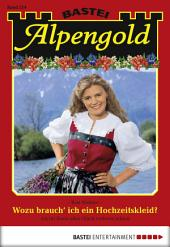 Alpengold - Folge 214: Wozu brauch' ich ein Hochzeitskleid?