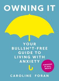 Owning It  Your Bullsh T Free Guide To Living With Anxiety