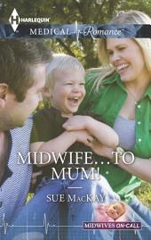Midwife...to Mum!