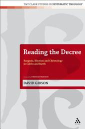 Reading the Decree: Exegesis, Election and Christology in Calvin and Barth