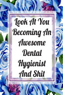 Look At You Becoming An Awesome Dental Hygienist And Shit