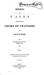 Reports of Cases Adjudged in the Court of Chancery of New-York: Containing the Cases from March, 1814 to [July, 1823] ... Inclusive, Volume 1