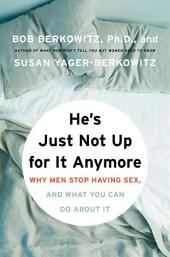 He's Just Not Up for It Anymore: Why Men Stop Having Sex, and What You Can Do About It