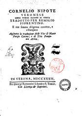 Cornelio Nipote veronese Degli uomini illustri di Grecia tradotto per Remigio Fiorentino. E con somma diligenza corretto, e ristampato. Aggiunta la traduzione delle Vite di Marco Porzio Catone, e di Tito Pomponio Attico