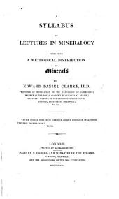 A Syllabus of Lectures in Mineralogy, containing a methodical distribution of minerals. (Second edition.).