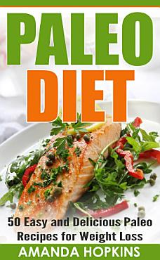 Paleo Diet  50 Easy and Delicious Paleo Recipes for Weight Loss PDF