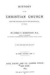 History of the Christian Church: From the Apostolic Age to the Reformation, A.D. 64-1517, Volume 5