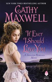 If Ever I Should Love You: A Spinster Heiresses Novel