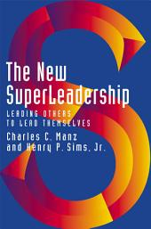 The New SuperLeadership: Leading Others to Lead Themselves