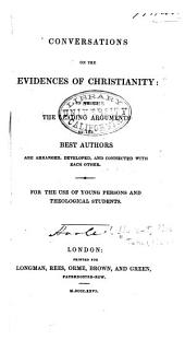 Conversations on the evidences of Christianity in which the leading arguments of the best authors are arranged, developed, and connected with each other: For the use of young persons and theological students