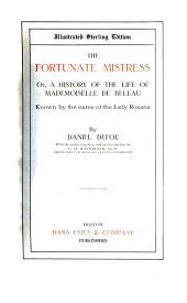 The Fortunate Mistress, Or, a History of the Life of Mademoiselle de Beleau: Known by the Name of the Lady Roxana