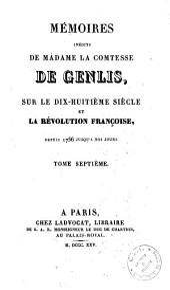 Memoires inedits de madame la comtesse de Genlis, sur le dix-huitieme siecle etla Revolution francaise : depuis 1756 jusqu'a nos jours: 7, Volume7