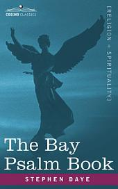 The Bay Psalm Book: The Whole Booke of Psalmes Faithfully Translated Into English Metre