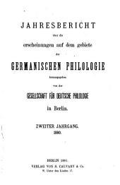 Jahresbericht über die Erscheinungen auf dem Gebiete der germanischen Philologie: Band 2