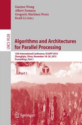 Algorithms and Architectures for Parallel Processing: 15th International Conference, ICA3PP 2015, Zhangjiajie, China, November 18-20, 2015, Proceedings, Part 1
