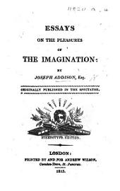 Essays on the Pleasures of the Imagination ... Originally published in the Spectator. Stereotype edition