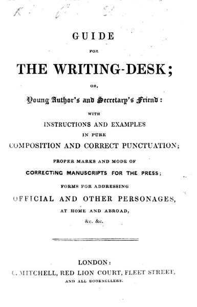 Guide for the Writing-Desk; or, Young author's and secretary's friend, etc. [The compiler's preface signed: T. A.]