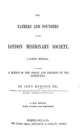 The Fathers and Founders of the London Missionary Society: with a brief sketch of Methodism, and historical notices of the several Protestant Missions from 1556 to 1839
