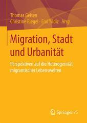 Migration, Stadt und Urbanität: Perspektiven auf die Heterogenität migrantischer Lebenswelten