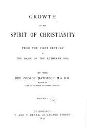 Growth of the Spirit of Christianity from the First Century to the Dawn of the Lutheran Era: Volume 1