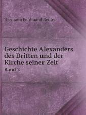 Geschichte Alexanders des Dritten und der kirche seiner zeit: Band 1