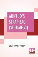 Aunt Jo s Scrap Bag  Volume VI  PDF