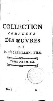 Collection complete des oeuvres de M. de Crébillon, fils: tome premier