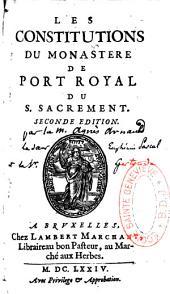 Les Constitutions du monastère de Port-Royal du Saint Sacrement. [Par la mère Agnès Arnauld, la mère Euphémie Pascal, la soeur Gertrude