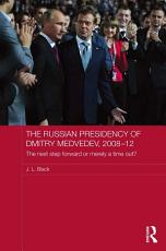 The Russian Presidency of Dmitry Medvedev  2008 2012 PDF